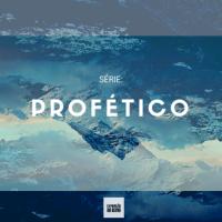 Série Profecia: 21 Valores Essenciais para Profetas e Profecias
