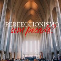 Perfeccionismo sem Pecado?